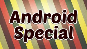 Android Specials
