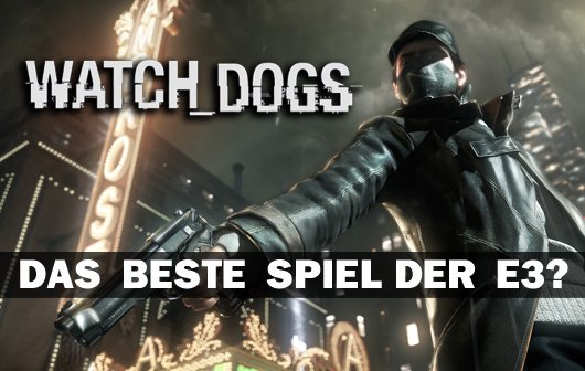 Watch Dogs: Die einzige Überraschung der E3 2012 ist eine echte