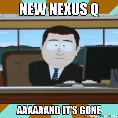 Nexus Q - and it's gone