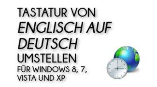 Tastatur umstellen von Englisch auf Deutsch für Windows 10, 8, 7, Vista und XP