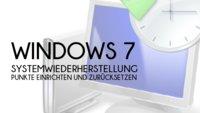 Windows 7: Systemwiederherstellung - Punkte erstellen und zurücksetzen