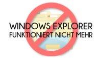 Windows Explorer funktioniert nicht mehr - Ursachen und Lösungen