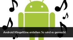 <i>Android Klingeltöne einstellen:</i> Das Lieblingslied als Anrufton