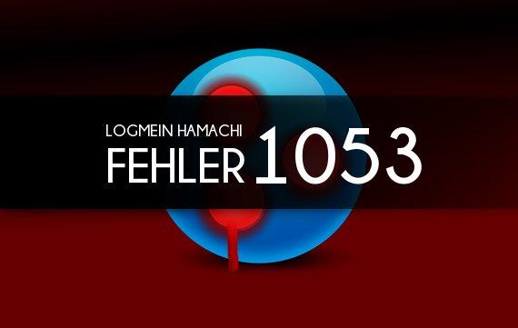 """Hamachi Fehler 1053: """"Die Verbindung mit der Engine konnte nicht hergestellt werden"""""""