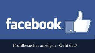 Facebook: Profilbesucher sehen und anzeigen lassen – Alle Infos (2016)