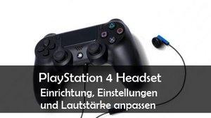 PS4: Headset einrichten und Lautstärke einstellen