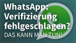 WhatsApp-Verifizierung fehlgeschlagen? So klappt es doch!
