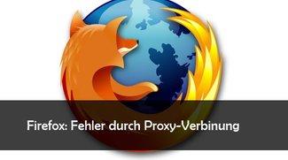 Firefox: Proxy-Server verweigert die Verbindung: Lösungen und Hilfe