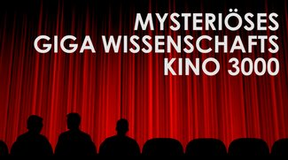 Mysteriöses GIGA Wissenschafts Kino 3000