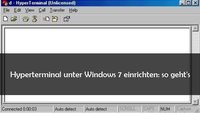 Hyperterminal unter Windows 7 einrichten oder Alternativen installieren