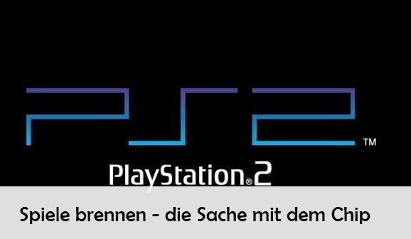 PS2 Spiele brennen: Die Sache mit dem Chip