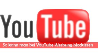 YouTube Werbung blocken: So geht's bei Firefox, Chrome, IE