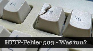 Internet: HTTP-Fehler 503 - Ursache und Problemlösung
