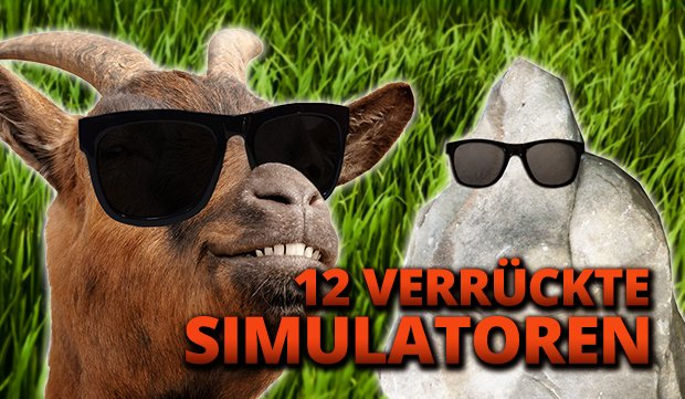 12 verrückte Simulatoren: Von Ziegen, Steinen und anderem Unsinn