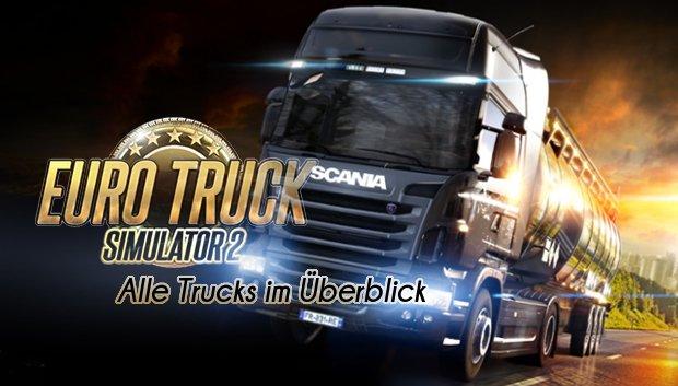 Euro Truck Simulator 2 Trucks: Alle LKWs im Überblick
