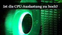 CPU Auslastung zu hoch - Gründe und Tipps