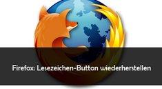 Firefox: Lesezeichen-Button weg? So bekommt man ihn wieder