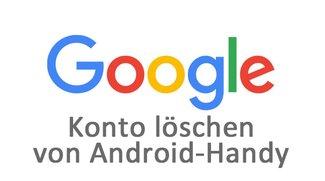 Google-Konto löschen von Android-Handy: So geht's