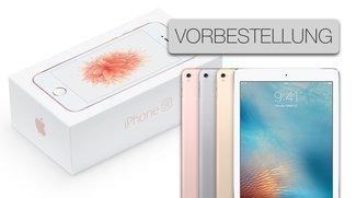 Jetzt iPhone SE und iPad Pro 9,7 Zoll vorbestellen
