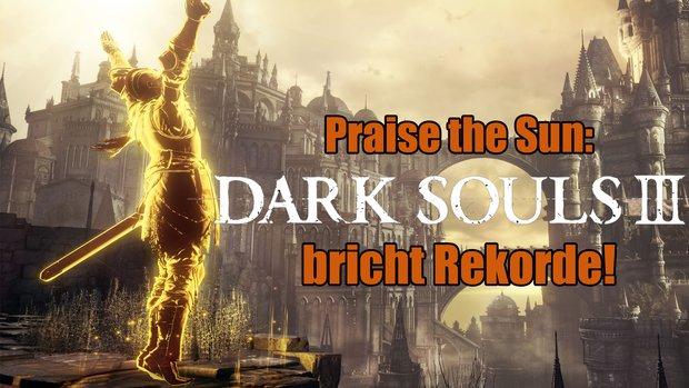 Dark Souls 3: So erfolgreich ist das Hardcore-Rollenspiel gestartet