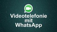 WhatsApp für Android: Videotelefonie ab sofort möglich