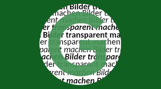 Anleitung: Bilder transparent machen - Tipps zur Bildbearbeitung