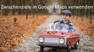 Google Maps: Zwischenziele eingeben - so geht's