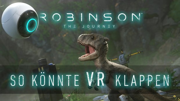 Robinson – The Journey: Die Dinos zeigen, wie VR klappen könnte