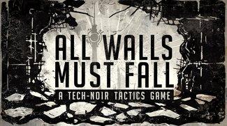 All Walls Must Fall: Kickstarter des Techno-Taktikspiels gestartet