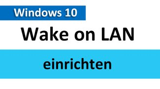 Windows 10: Wake on LAN einrichten – so geht's ohne Probleme