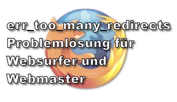 Browsermeldung err_too_many_redirects – Was tun?