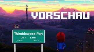 Thimbleweed Park in der Vorschau: Eine wunderbare Entschleunigung