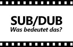 Dub & Sub: Bedeutung bei Film,...