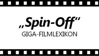 Was ist ein Spin-Off? - Das GIGA-Filmlexikon