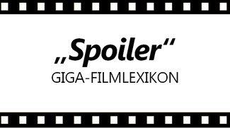 Was ist ein Spoiler? Bedeutung & Übersetzung – Das GIGA-Filmlexikon