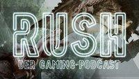 Rush - Der Gaming-Podcast: Große Monster und kranke Entwickler (#3)