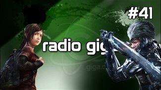 Podcast - radio giga #41 - radio giga #41 - VGA's 2011, The Last of Us, Metal Gear Rising - Revengeance, DotA 2 &amp&#x3B; mehr