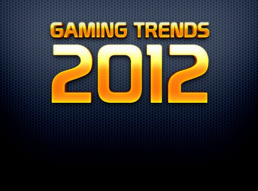 Gaming Trends 2012 - Das kommt, das bleibt und das wird für immer verschwinden