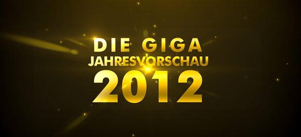 Die GIGA-Jahresvorschau 2012 - Teil 3
