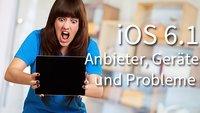 iOS 6.1: Akkulaufzeit und Verbindungsabbrüche am häufigsten