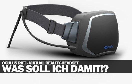 Oculus Rift VR-Headset - Was soll ich damit?
