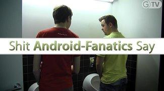 Shit Android Fanatics Say: Die Welt aus Sicht eines Android-Fans