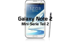 Samsung Galaxy Note 2: Mini-Serie Teil 2 - Design/Haptik