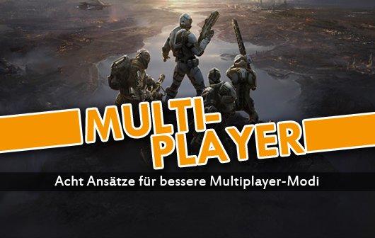 Multiplayer-Report: Acht Ansätze für bessere Mehrspieler-Modi