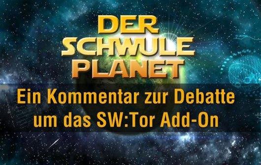 Der schwule Planet: Ein Kommentar zur Debatte um das SW:Tor Add-On