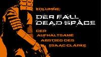 Der Fall Dead Space: Der aufhaltsame Abstieg des Isaac Clarke (Kolumne)