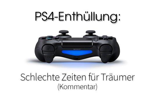 PS4 Enthüllung: Schlechte Zeiten für Träumer (Kommentar)