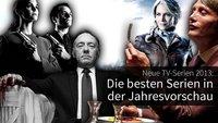 Neue TV-Serien 2013: Die wichtigsten Serien in der Jahresvorschau