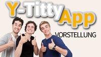 Y-Titty App: Vorstellung der Android und iOS Version