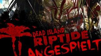 Dead Island Riptide angespielt - Faule Gewässer